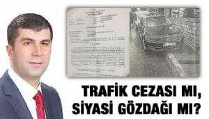 Trafik Cezası mı, Siyasi Gözdağı mı?